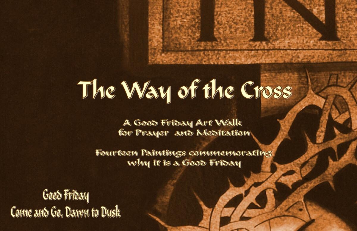 "Good Friday ""The Way of the Cross"" Art & Prayer, dawn until dusk"